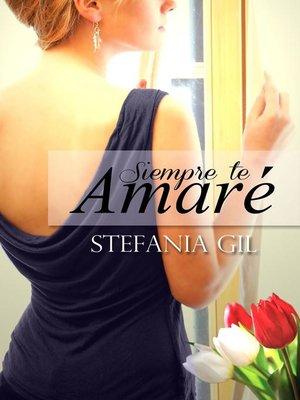 cover image of Siempre te amaré
