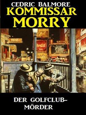 cover image of Kommissar Morry--Der Golfclub-Mörder