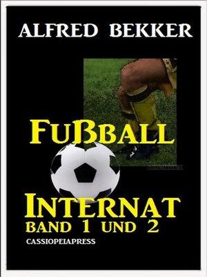 cover image of Alfred Bekker Fußball Internat Band 1 und 2