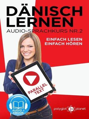 cover image of Dänisch Lernen Einfach Lesen--Einfach Hören Paralleltext Audio-Sprachkurs Nr. 2