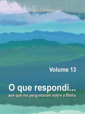 cover image of O que respondi aos que me perguntaram sobre a Biblia, #13