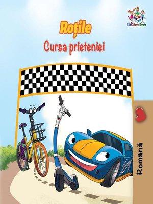 cover image of Roțile Cursa prieteniei (The Wheels--The Friendship Race Romanian Edition)