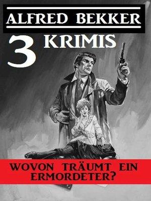 cover image of Wovon träumt ein Ermordeter? Drei Krimis