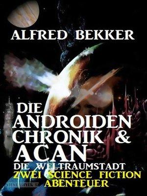 cover image of Die Androiden-Chronik & Acan--die Weltraumstadt