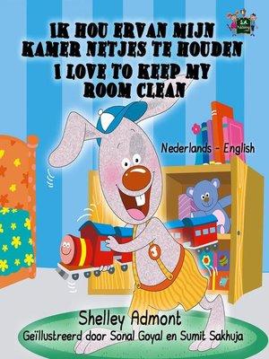 cover image of Ik hou ervan mijn kamer netjes te houden I Love to Keep My Room Clean