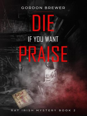 cover image of Die If You Want Praise