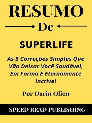 cover image of Resumo De SuperLife Por Darin Olien As 5 Correções Simples Que Vão Deixar Você Saudável, Em Forma E Eternamente Incrível