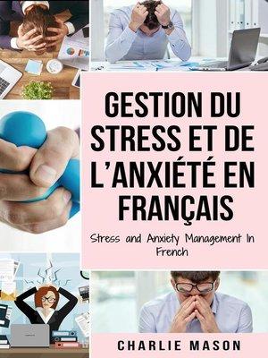 cover image of Gestion du stress et de l'anxiété En français/ Stress and Anxiety Management In French