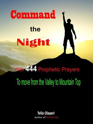 cover image of Command the Night With 444 Prophetic Prayers to Move From the Valley to Mountain Top
