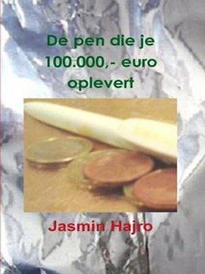 cover image of De pen die je 100.000,- euro oplevert