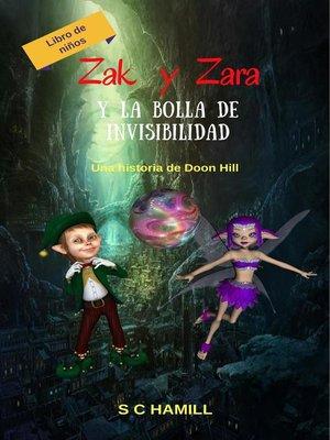cover image of Zak y Zara Y de la Bola de Invisibilidad. Libro de niños. Una historia de Doon Hill.