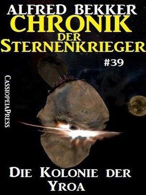 cover image of Chronik der Sternenkrieger 39--Die Kolonie der Yroa