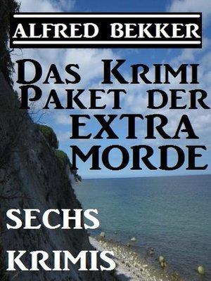 cover image of Sechs Alfred Bekker Krimis--Das Krimi-Paket der Extra-Morde