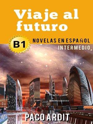 cover image of Viaje al futuro--Novelas en español para intermedios (B1)