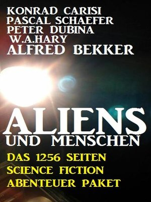 cover image of Aliens und Menschen--Das 1256 Seiten Science Fiction Abenteuer Paket