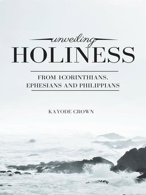 cover image of Unveiling Holiness From 1Corinthians, Ephesians and Philippians
