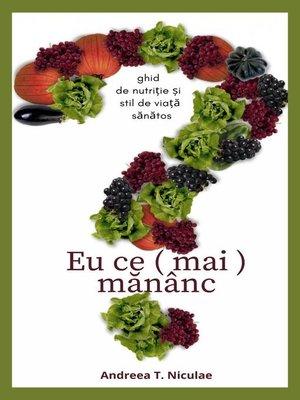 cover image of Eu ce (mai) mananc?