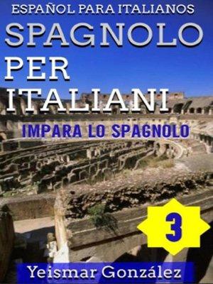 cover image of Spagnolo per Italiani--Volume 3 (Impara lo Spagnolo) Español para Italianos