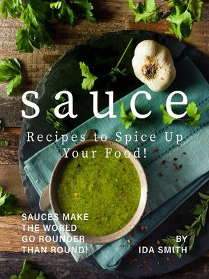 cover image of Sauce Recipes to Spice Up Your Food!