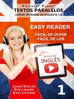 cover image of Aprender Inglês--Textos Paralelos | Fácil de ouvir--Fácil de ler | CURSO DE ÁUDIO DE INGLÊS N.º 1