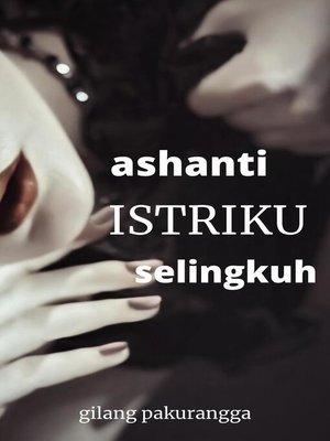 cover image of Ashanti Istriku, Selingkuh