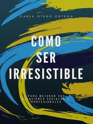 cover image of Como ser irresistible