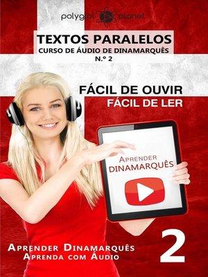 cover image of Aprender Dinamarquês--Textos Paralelos   Fácil de ouvir   Fácil de ler--CURSO DE ÁUDIO DE DINAMARQUÊS N.º 2