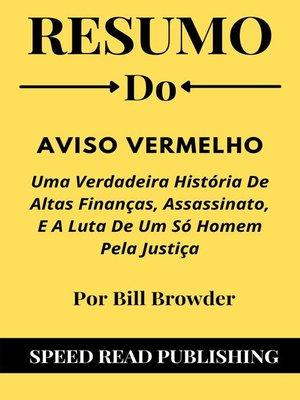 cover image of Resumo Do Aviso Vermelho Por Bill Browder Uma Verdadeira História De Altas Finanças, Assassinato, E a Luta De Um Só Homem Pela Justiça