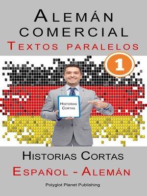 cover image of Alemán comercial [1] Textos paralelos | Historias Cortas (Alemán--Español)
