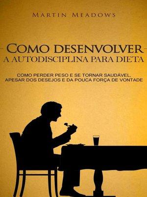 cover image of Como desenvolver a autodisciplina para dieta