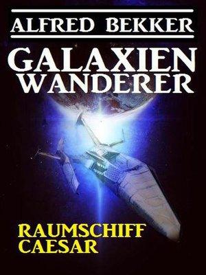 cover image of Galaxienwanderer--Raumschiff Caesar