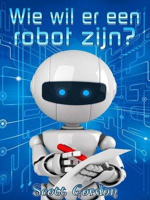 cover image of Wie wil er een robot zijn?