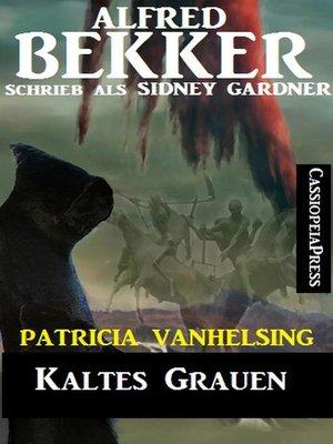 cover image of Kaltes Grauen (Patricia Vanhelsing)