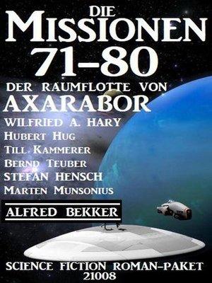 cover image of Die Missionen 71-80 der Raumflotte von Axarabor