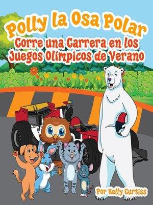 cover image of Polly la Osa Polar corre una carrera  en los Juegos Olímpicos de verano