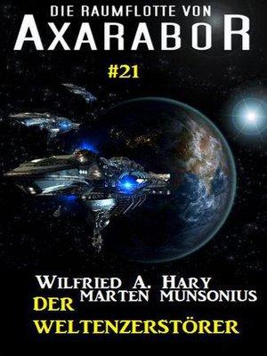cover image of Die Raumflotte von Axarabor #21--Der Weltenzerstörer