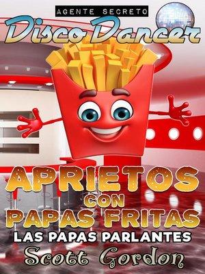 cover image of Aprietos con Papas Fritas--Las Papas Parlantes