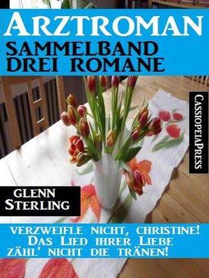 cover image of Arztroman Sammelband 3 Romane – Verzweifele nicht, Christine / Das Lied ihrer Liebe / Zähl' nicht die Tränen!