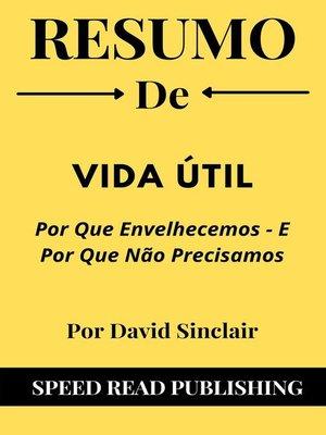 cover image of Resumo De Vida útil Por David Sinclair Por Que Envelhecemos--E Por Que Não Precisamos