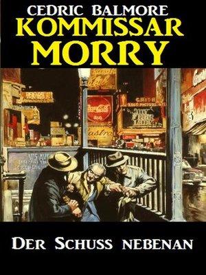 cover image of Kommissar Morry--Der Schuss nebenan