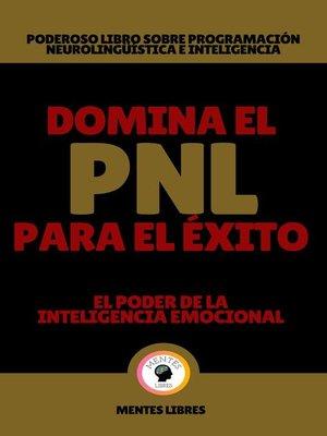 cover image of Domina el pnl Para el Éxito--El Poder de la Inteligencia Emocional