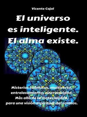 cover image of El universo es inteligente. El alma existe. Misterios cuánticos, multiverso, entrelazamiento, sincronicidad. Más allá de la materialidad, para una visión espiritual del cosmos.