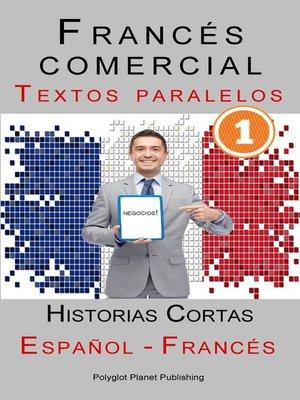 cover image of Francés comercial [1] Textos paralelos | Negocios!  Historias Cortas (Español--Francés)