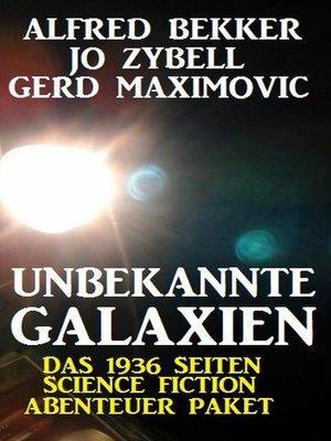 cover image of Unbekannte Galaxien--Das 1936 Seiten Science Fiction Abenteuer Paket