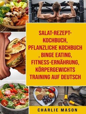 cover image of Salat-Rezept-Kochbuch & pflanzliche Kochbuch & Binge Eating & Fitness-Ernährung & Körpergewichtstraining Auf Deutsch