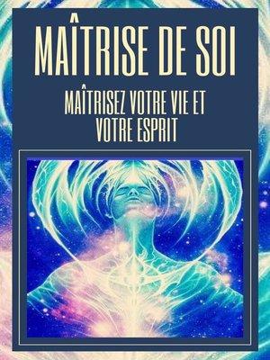 cover image of Maîtrise de soi Maîtrisez Votre vie et Votre Esprit