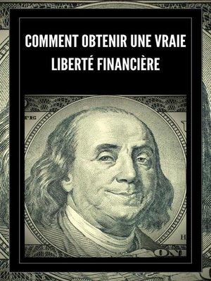 cover image of Comment Obtenir une Vraie Liberté Financière
