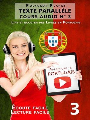 cover image of Apprendre le portugais--Texte parallèle | Écoute facile | Lecture facile--COURS AUDIO N° 3