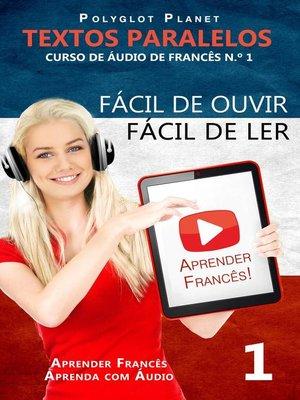 cover image of Aprender Francês--Textos Paralelos | Fácil de ouvir--Fácil de ler | CURSO DE ÁUDIO DE FRANCÊS N.º 1