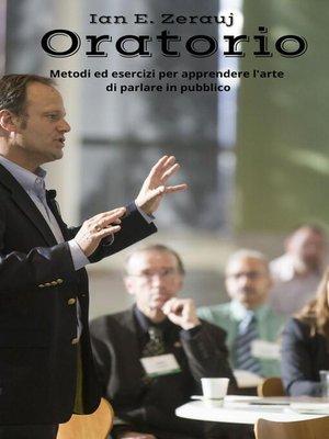 cover image of Oratorio Metodi ed esercizi per apprendere l'arte di parlare in pubblico